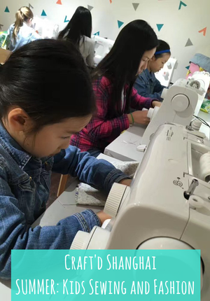 Craft'd Shanghai - SUMMER: Kids Sewing and Fashion