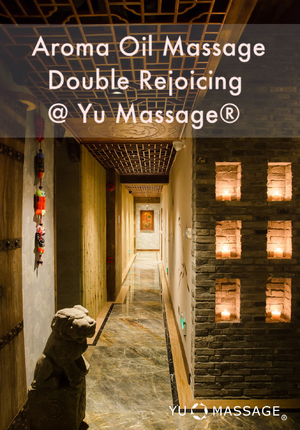 Aroma Oil Massage & Double Rejoicing @ Yu Massage® (Xinle Rd.)