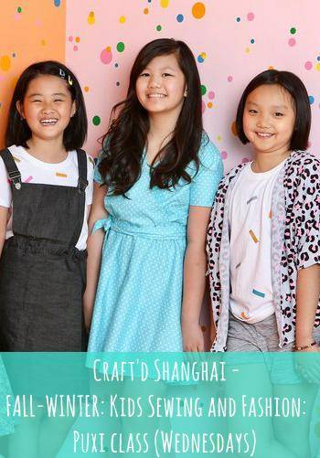 Craft'd Shanghai - Fall-Winter: Kids Sewing and Fashion: Puxi class (Wednesdays)